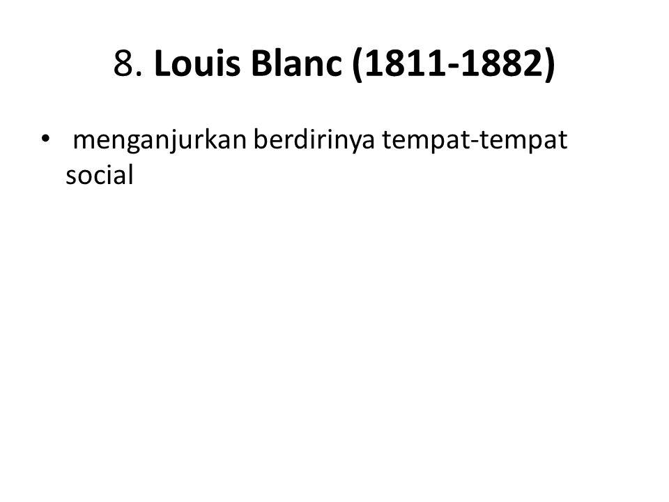 8. Louis Blanc (1811-1882) menganjurkan berdirinya tempat-tempat social