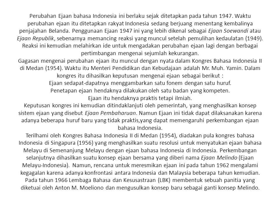 Perubahan Ejaan bahasa Indonesia ini berlaku sejak ditetapkan pada tahun 1947.
