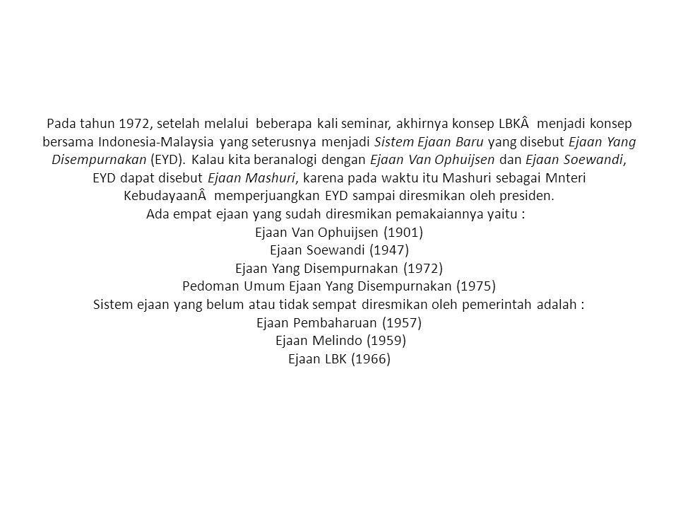 Pada tahun 1972, setelah melalui beberapa kali seminar, akhirnya konsep LBKÂ menjadi konsep bersama Indonesia-Malaysia yang seterusnya menjadi Sistem Ejaan Baru yang disebut Ejaan Yang Disempurnakan (EYD).