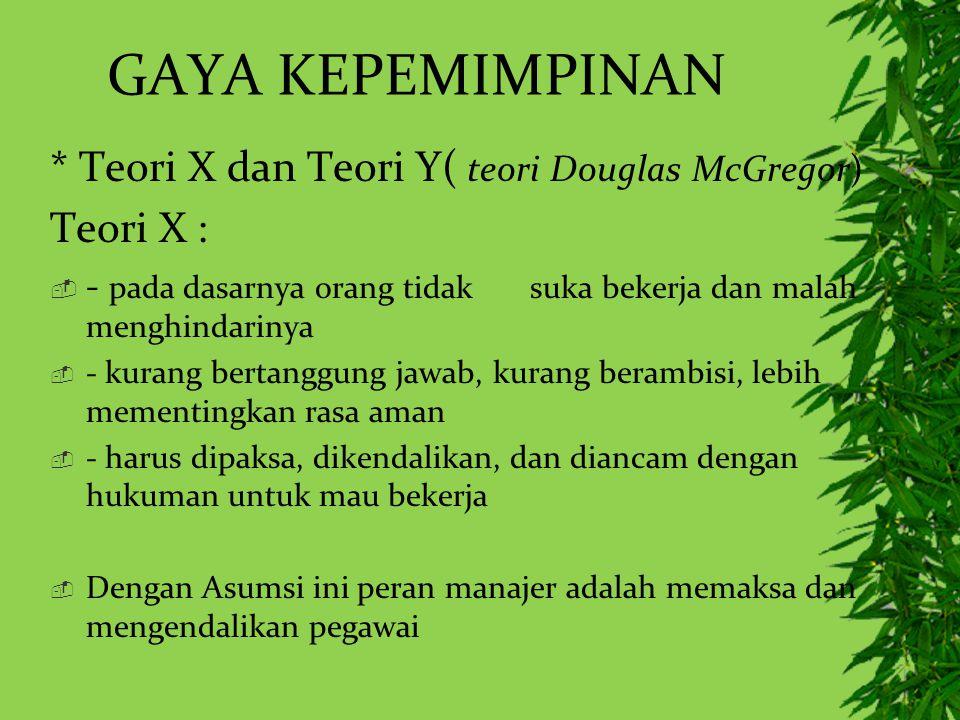 GAYA KEPEMIMPINAN * Teori X dan Teori Y( teori Douglas McGregor)
