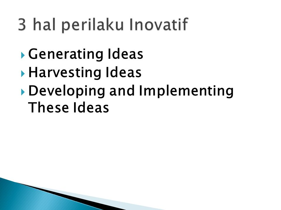 3 hal perilaku Inovatif Generating Ideas Harvesting Ideas