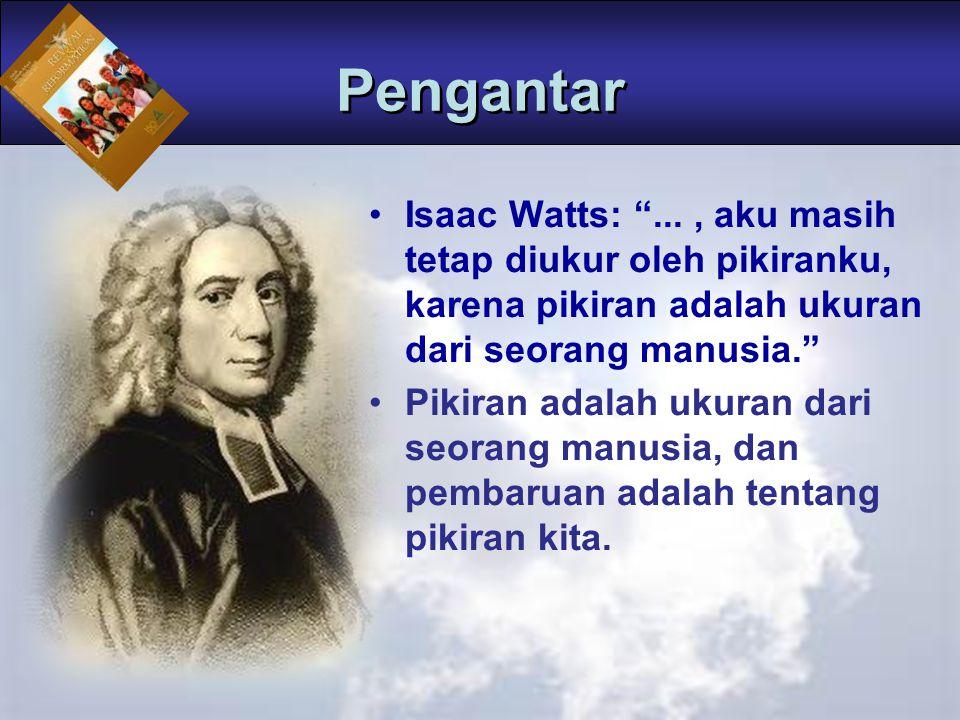 Pengantar Isaac Watts: ... , aku masih tetap diukur oleh pikiranku, karena pikiran adalah ukuran dari seorang manusia.