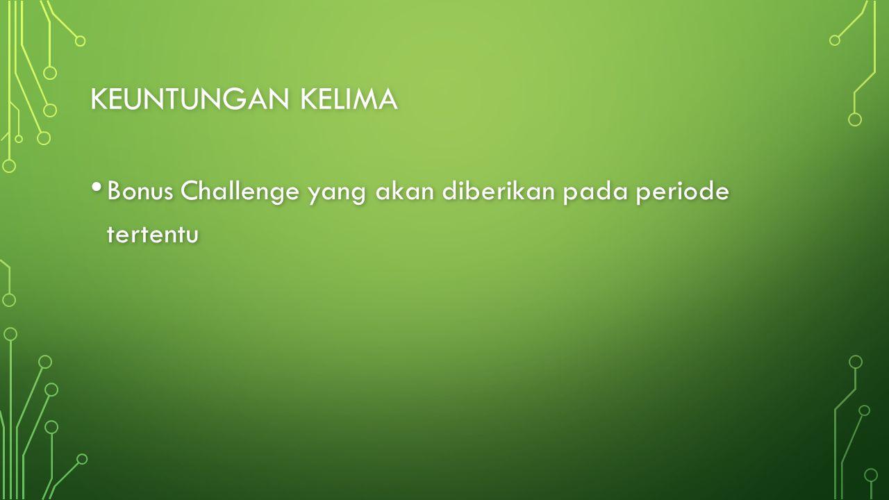 Keuntungan kelima Bonus Challenge yang akan diberikan pada periode tertentu