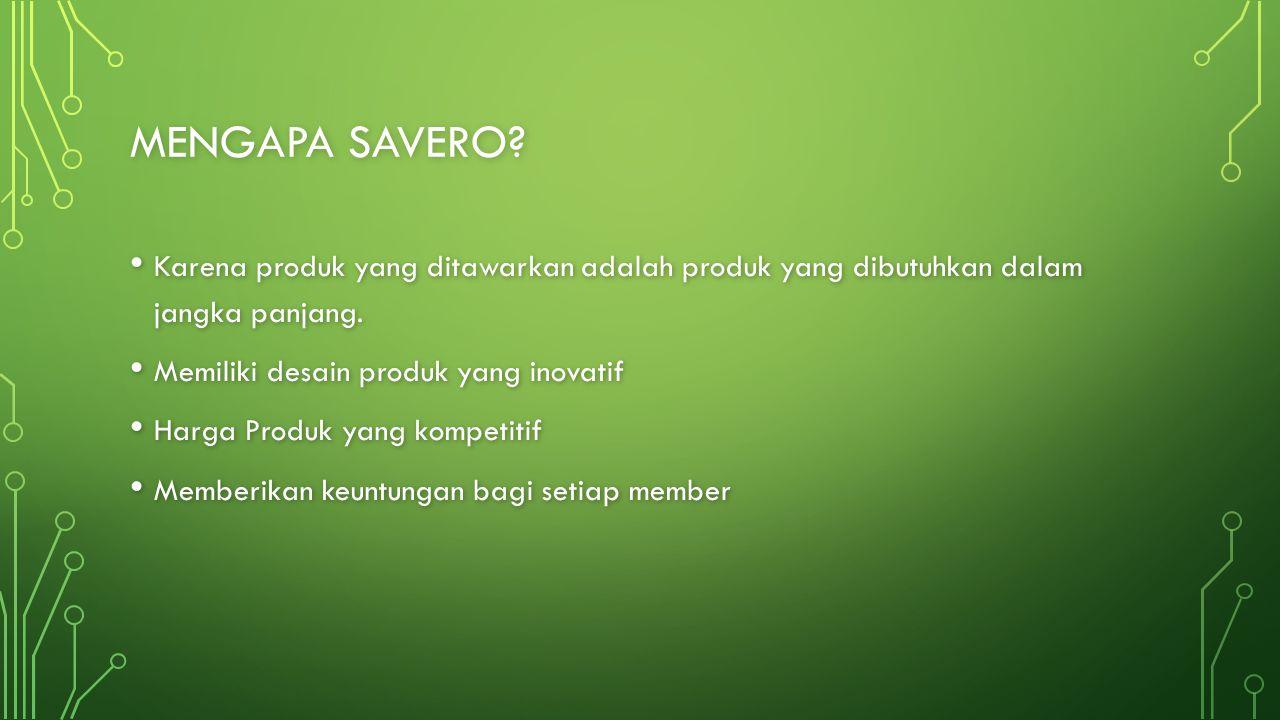 Mengapa savero Karena produk yang ditawarkan adalah produk yang dibutuhkan dalam jangka panjang. Memiliki desain produk yang inovatif.