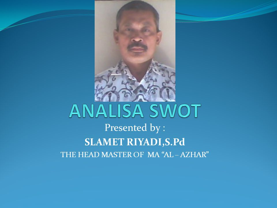 Presented by : SLAMET RIYADI,S.Pd THE HEAD MASTER OF MA AL – AZHAR