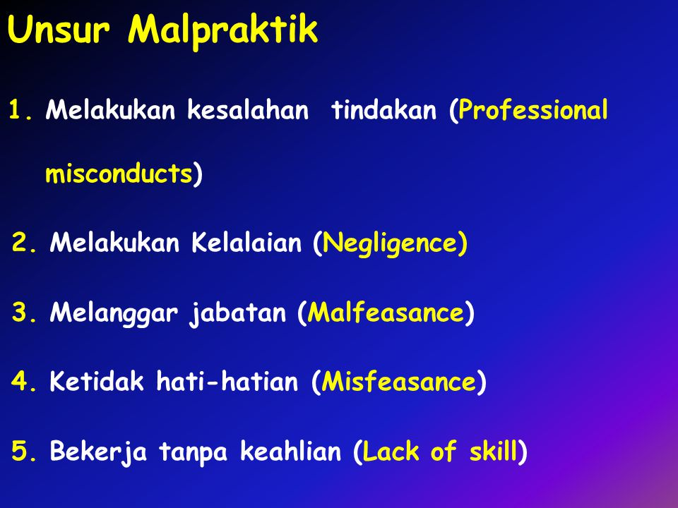 Unsur Malpraktik Melakukan kesalahan tindakan (Professional misconducts) Melakukan Kelalaian (Negligence)