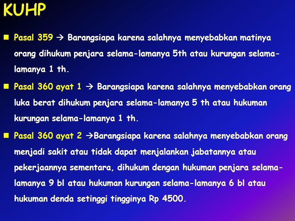 KUHP Pasal 359  Barangsiapa karena salahnya menyebabkan matinya orang dihukum penjara selama-lamanya 5th atau kurungan selama-lamanya 1 th.