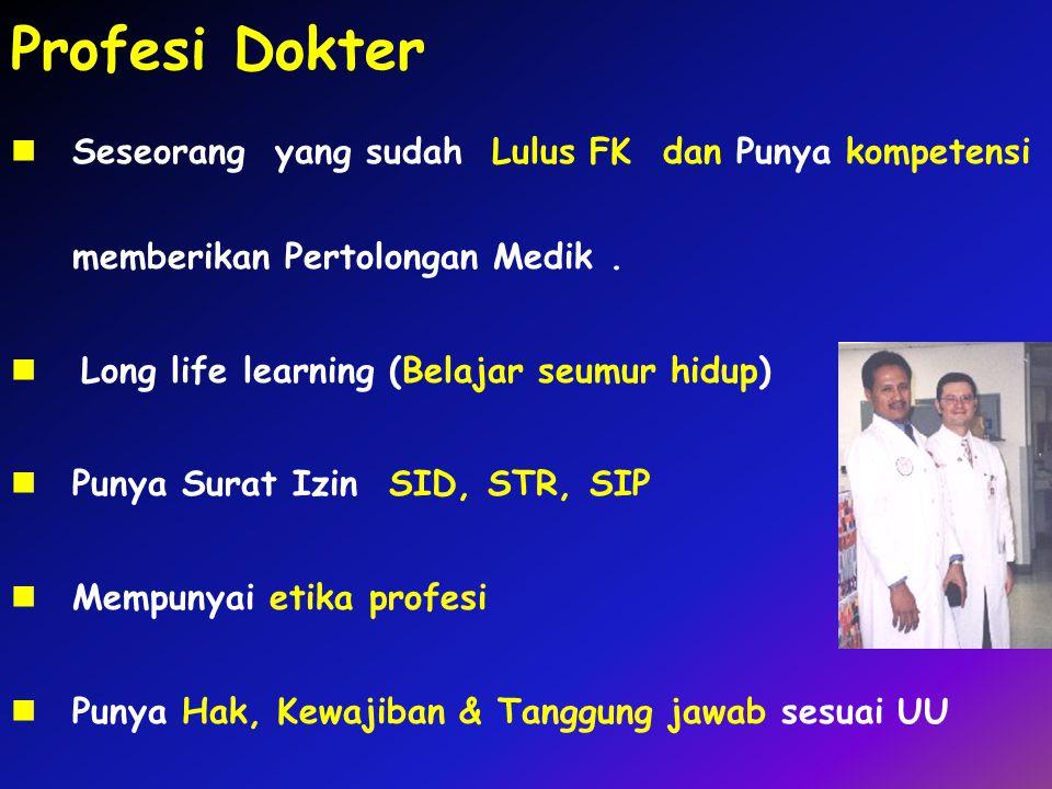 Profesi Dokter Seseorang yang sudah Lulus FK dan Punya kompetensi memberikan Pertolongan Medik .