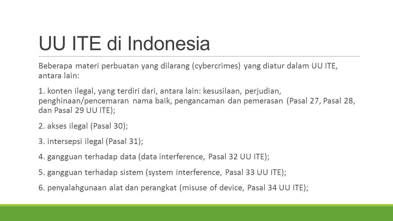 UU ITE di Indonesia Beberapa materi perbuatan yang dilarang (cybercrimes) yang diatur dalam UU ITE, antara lain: