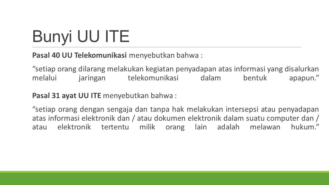 Bunyi UU ITE Pasal 40 UU Telekomunikasi menyebutkan bahwa :