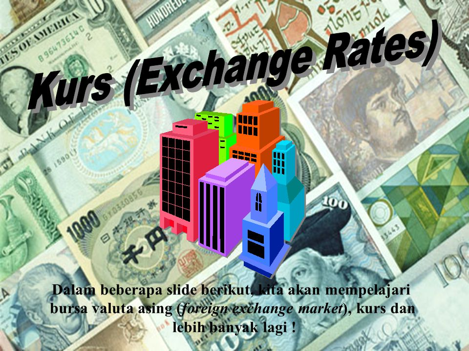 Kurs (Exchange Rates) Dalam beberapa slide berikut, kita akan mempelajari. bursa valuta asing (foreign exchange market), kurs dan.