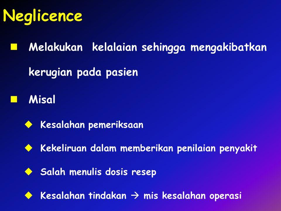 Neglicence Melakukan kelalaian sehingga mengakibatkan kerugian pada pasien. Misal. Kesalahan pemeriksaan.