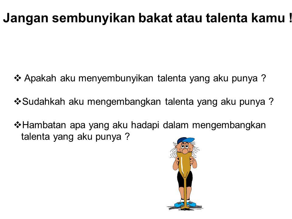 Jangan sembunyikan bakat atau talenta kamu !