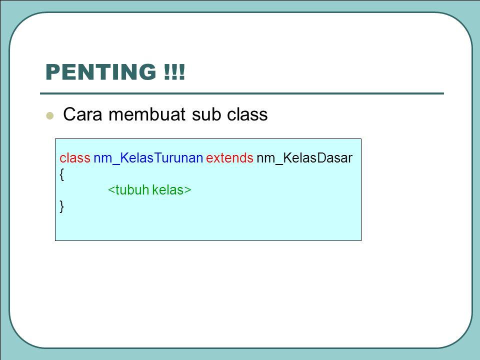 PENTING !!! Cara membuat sub class