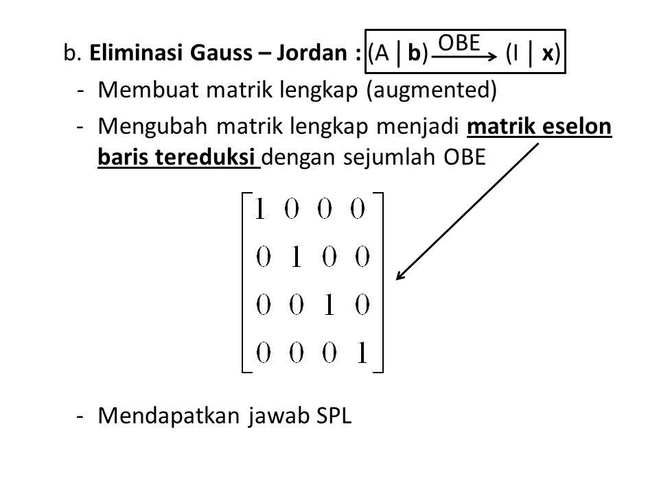 OBE b. Eliminasi Gauss – Jordan : (A b) (I x) Membuat matrik lengkap (augmented)