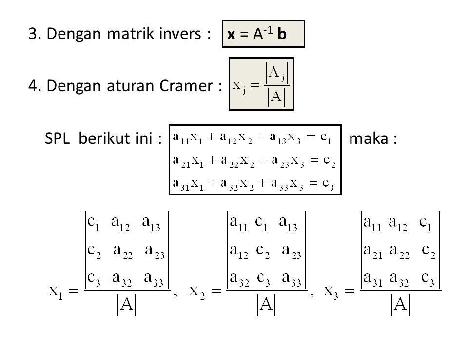 3. Dengan matrik invers : 4. Dengan aturan Cramer : SPL berikut ini : maka :