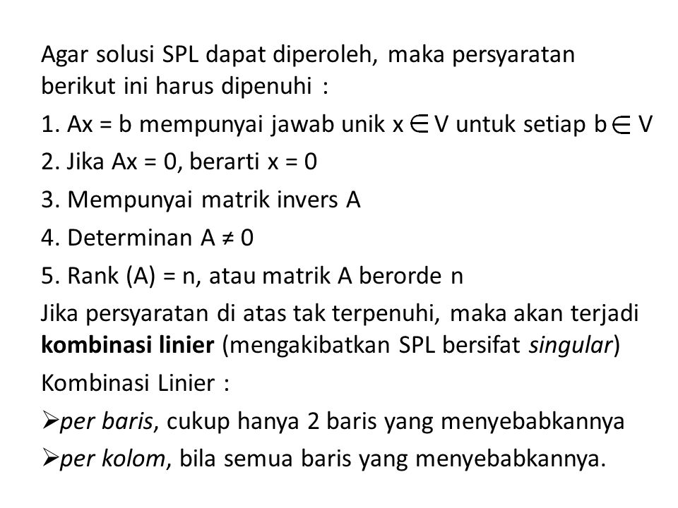 Agar solusi SPL dapat diperoleh, maka persyaratan berikut ini harus dipenuhi :