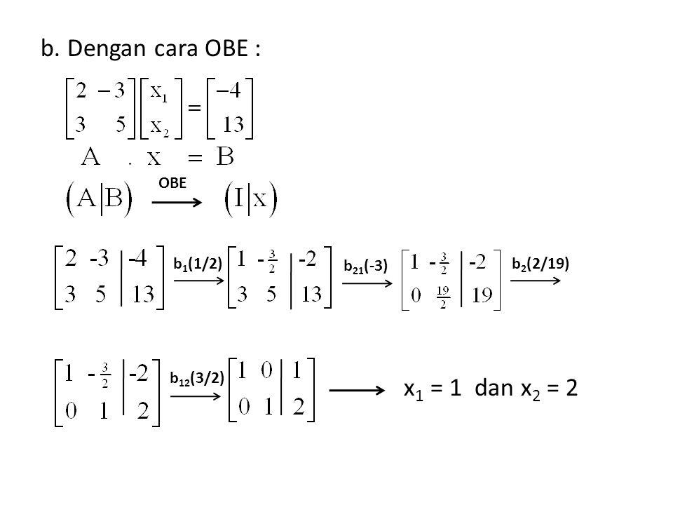 b. Dengan cara OBE : x1 = 1 dan x2 = 2