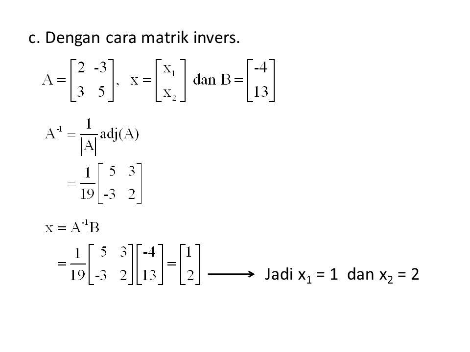 c. Dengan cara matrik invers. Jadi x1 = 1 dan x2 = 2