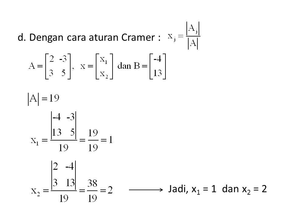 d. Dengan cara aturan Cramer :