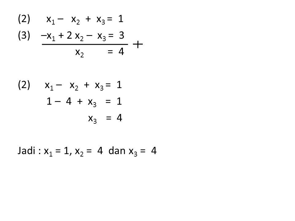 (2) x1 – x2 + x3 = 1 (3) –x1 + 2 x2 – x3 = 3. x2 = 4. x1 – x2 + x3 = 1.