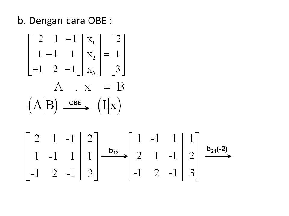 b. Dengan cara OBE : OBE b12 b21(-2)