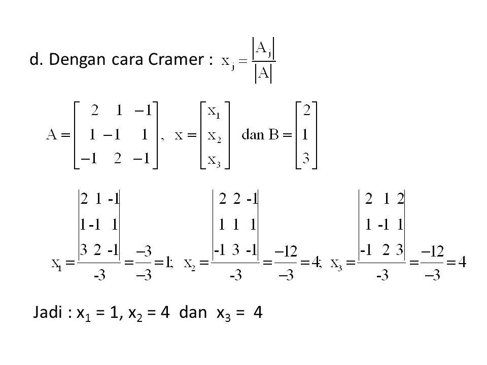 d. Dengan cara Cramer : Jadi : x1 = 1, x2 = 4 dan x3 = 4