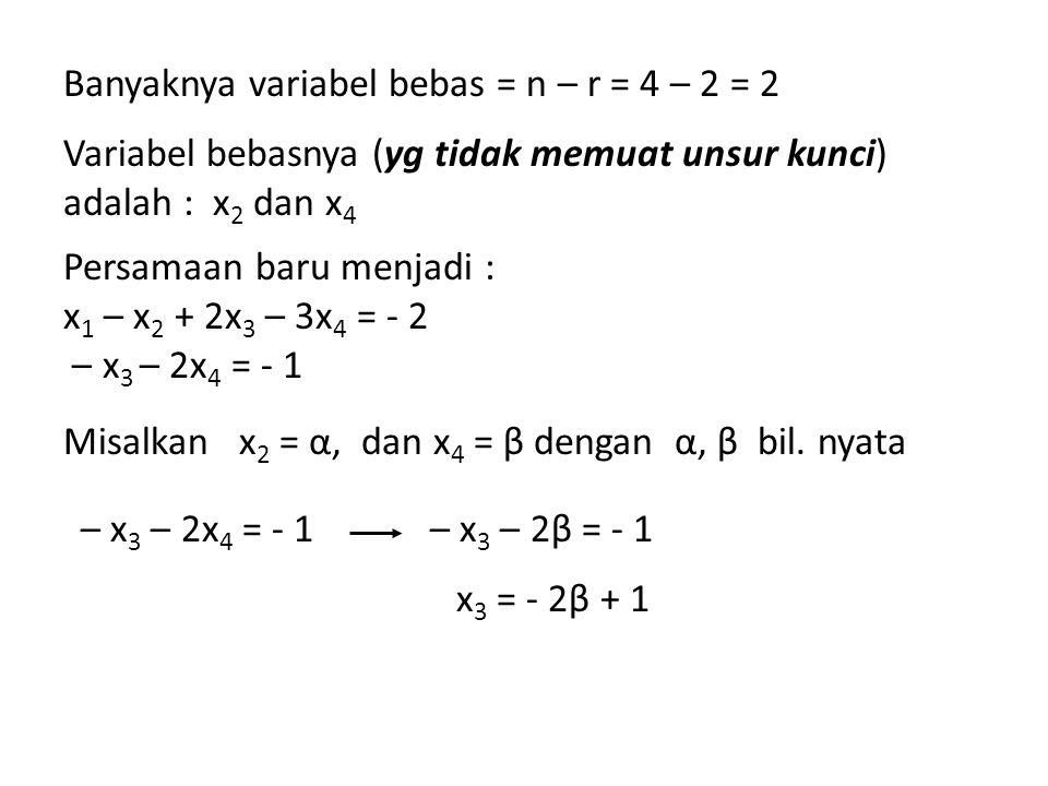 Banyaknya variabel bebas = n – r = 4 – 2 = 2