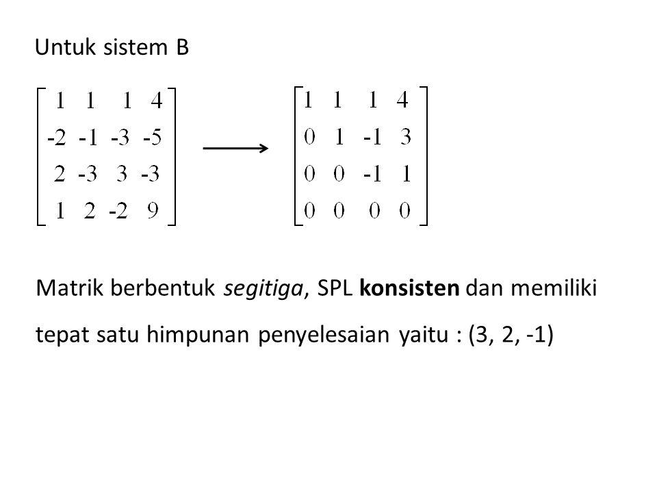 Untuk sistem B Matrik berbentuk segitiga, SPL konsisten dan memiliki.