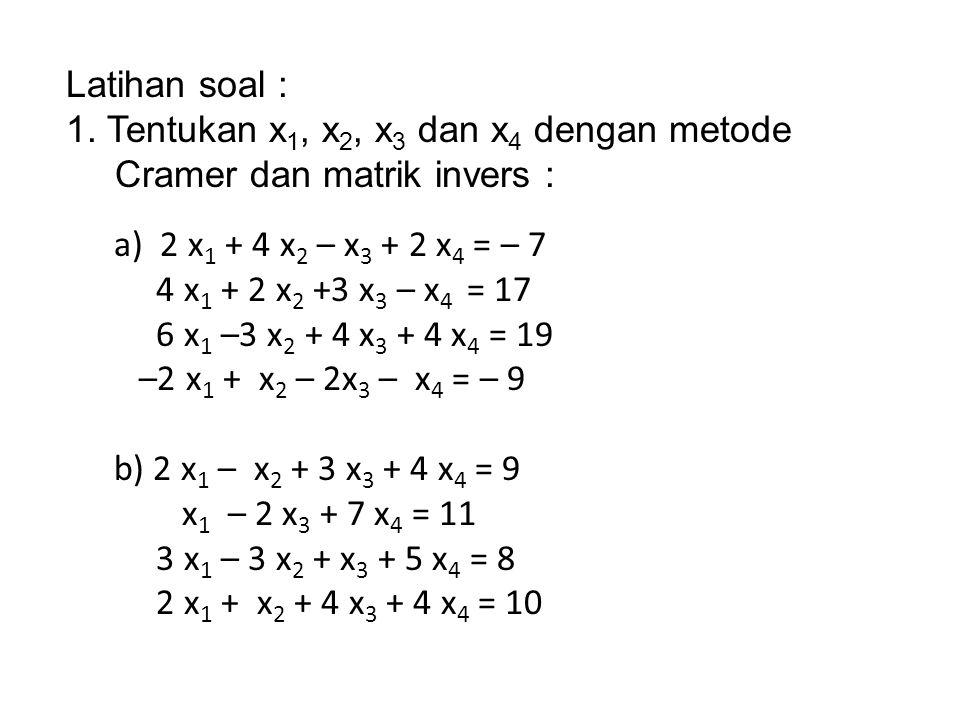 Latihan soal : 1. Tentukan x1, x2, x3 dan x4 dengan metode Cramer dan matrik invers : a) 2 x1 + 4 x2 – x3 + 2 x4 = – 7.