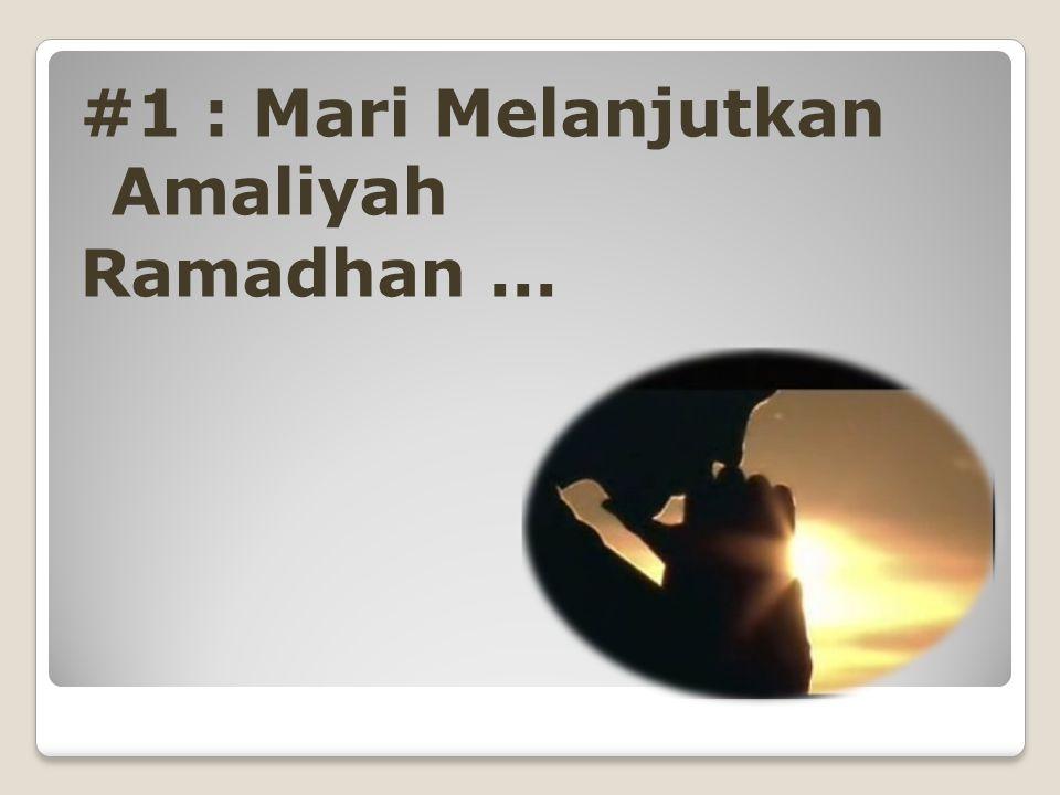 #1 : Mari Melanjutkan Amaliyah Ramadhan ...