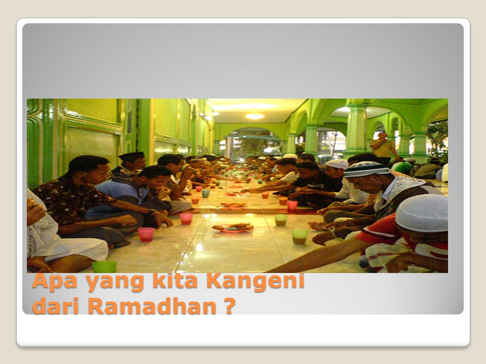 Apa yang kita Kangeni dari Ramadhan