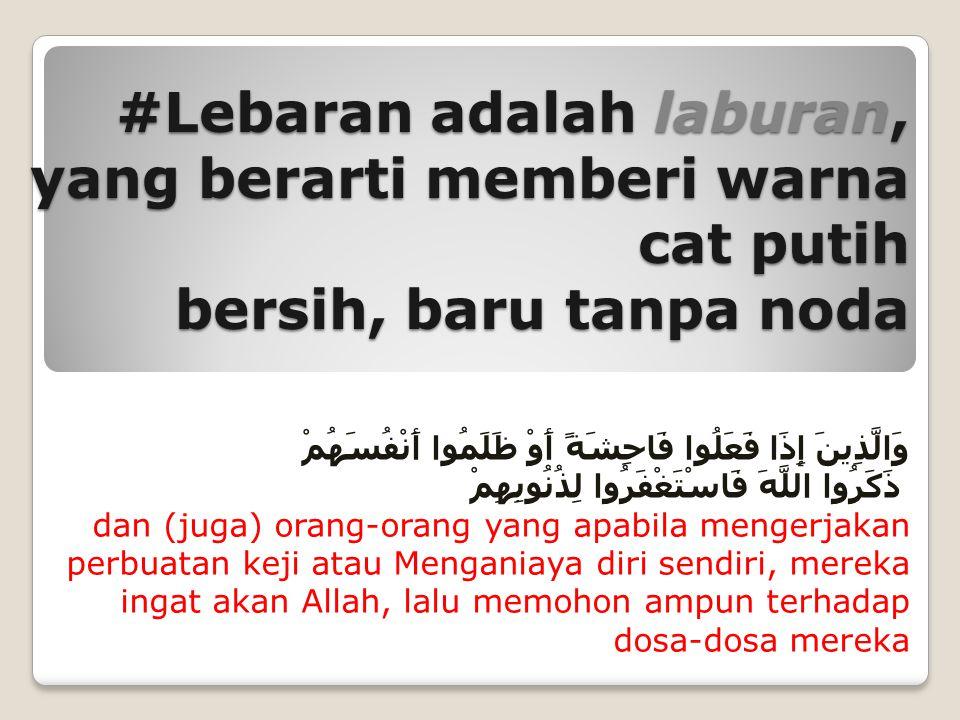 #Lebaran adalah laburan, yang berarti memberi warna cat putih bersih, baru tanpa noda