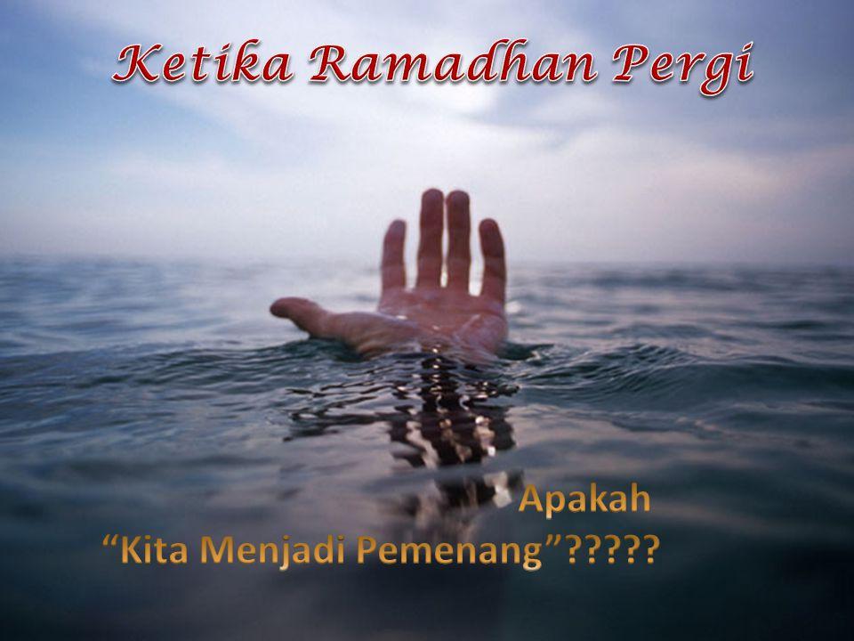 Ketika Ramadhan Pergi Apakah Kita Menjadi Pemenang