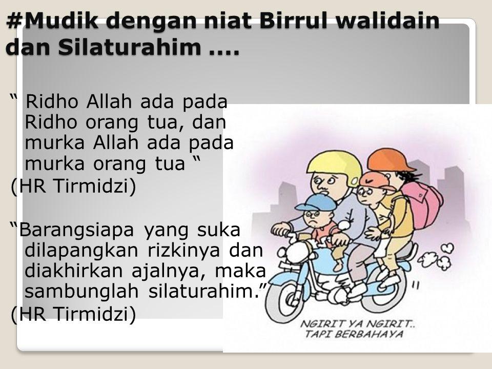 #Mudik dengan niat Birrul walidain dan Silaturahim ....