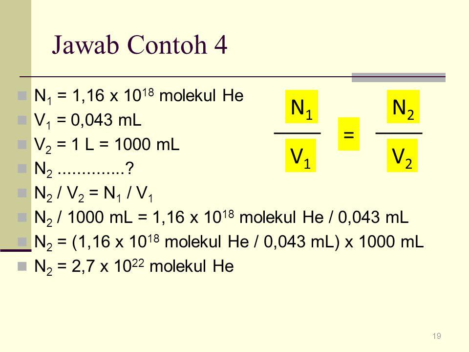 Jawab Contoh 4 = N1 V1 N2 V2 N1 = 1,16 x 1018 molekul He V1 = 0,043 mL