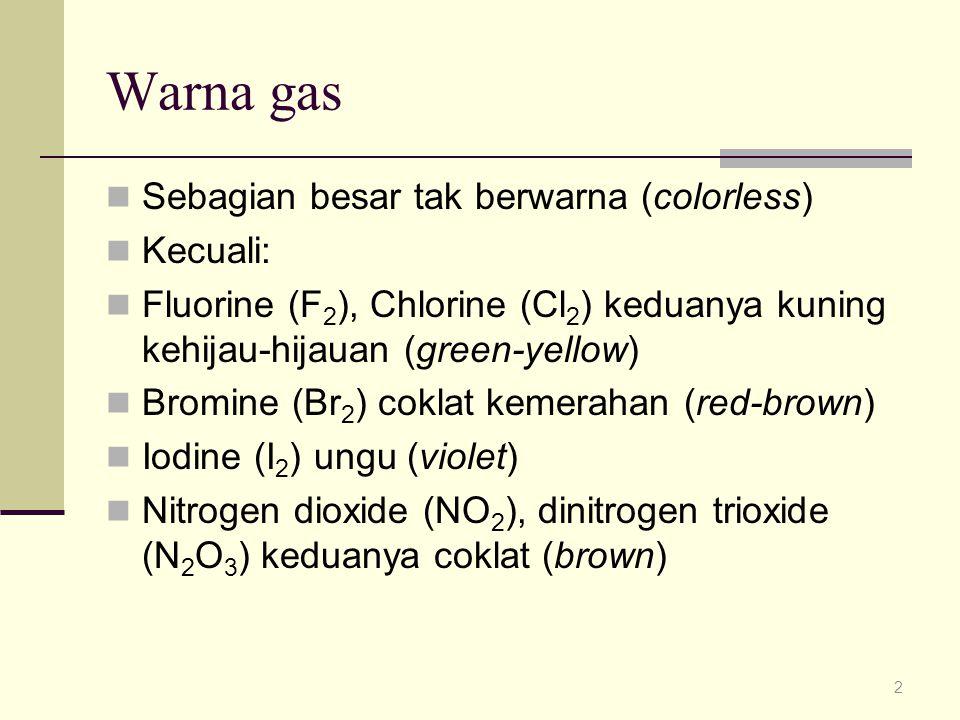 Warna gas Sebagian besar tak berwarna (colorless) Kecuali: