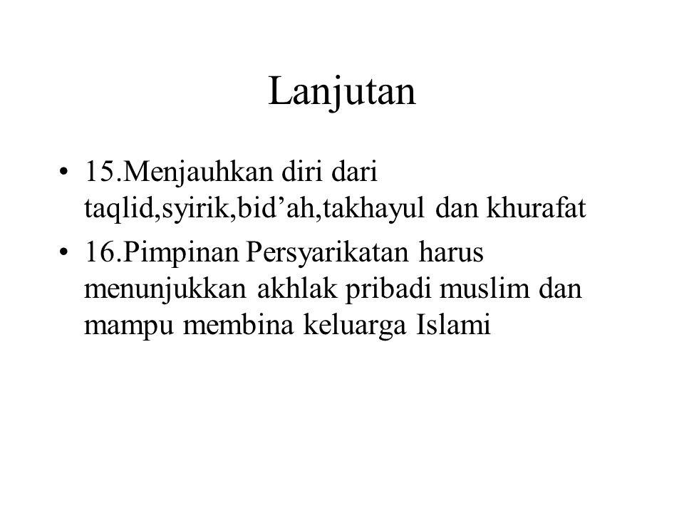 Lanjutan 15.Menjauhkan diri dari taqlid,syirik,bid'ah,takhayul dan khurafat.