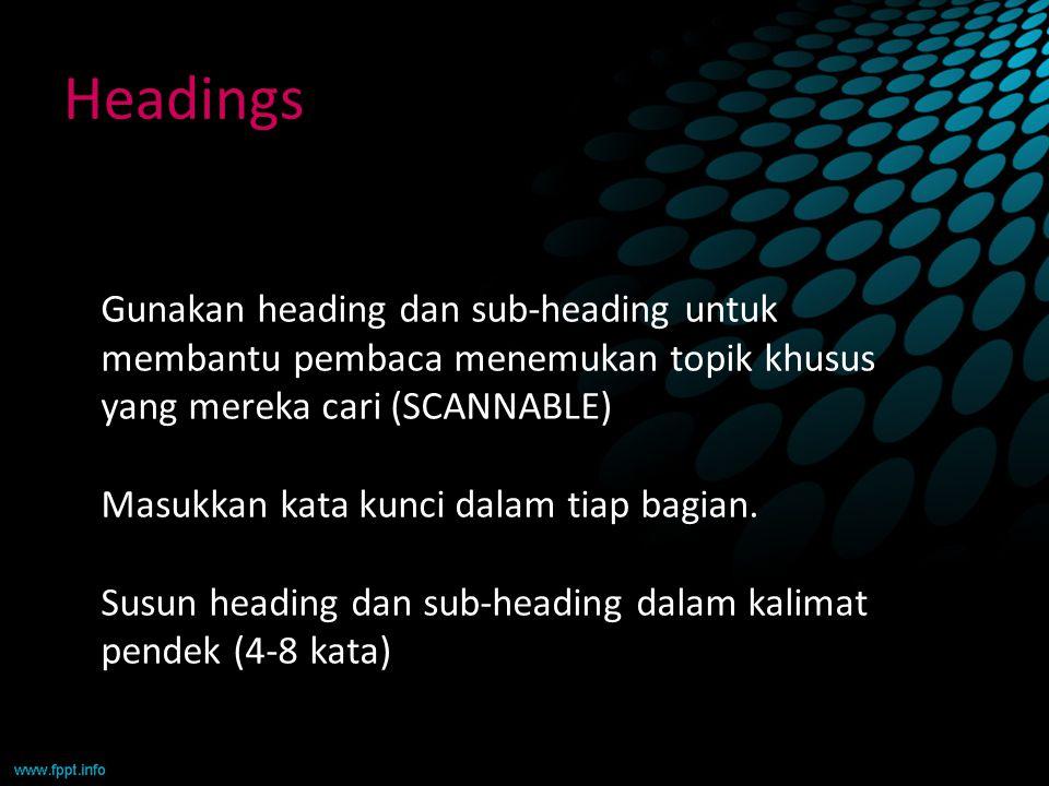 Headings Gunakan heading dan sub-heading untuk membantu pembaca menemukan topik khusus yang mereka cari (SCANNABLE)