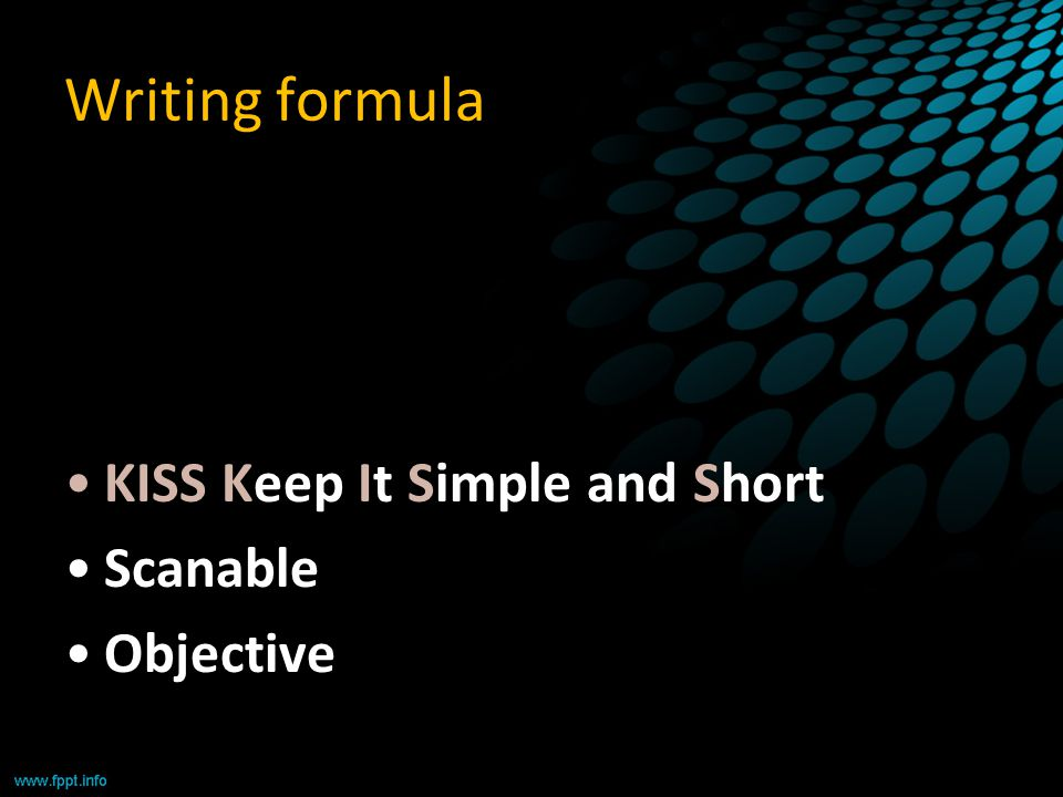 Writing formula KISS Keep It Simple and Short Scanable Objective