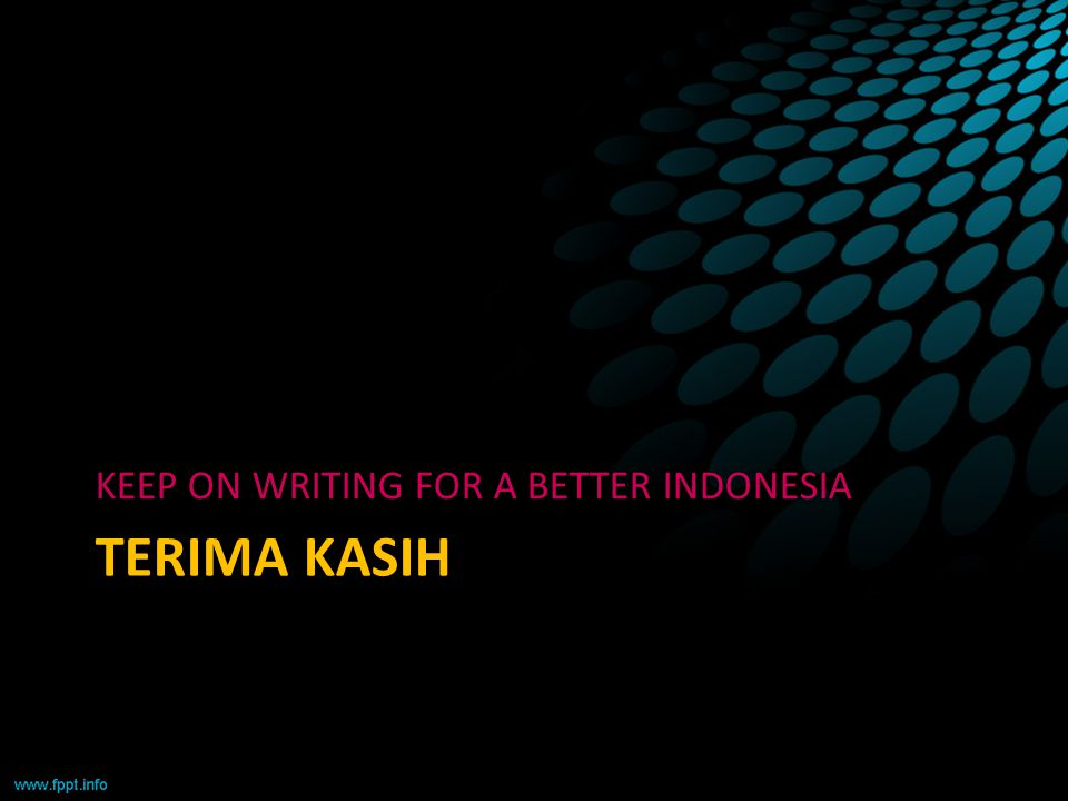 KEEP ON WRITING FOR A BETTER INDONESIA