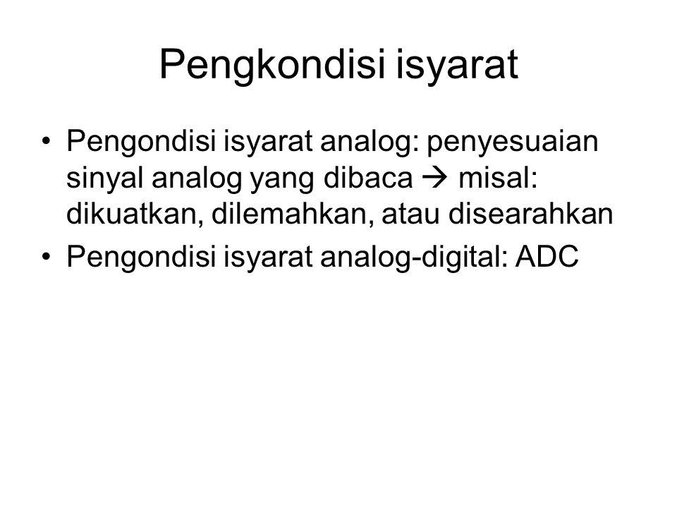 Pengkondisi isyarat Pengondisi isyarat analog: penyesuaian sinyal analog yang dibaca  misal: dikuatkan, dilemahkan, atau disearahkan.