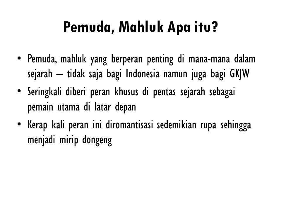 Pemuda, Mahluk Apa itu Pemuda, mahluk yang berperan penting di mana-mana dalam sejarah – tidak saja bagi Indonesia namun juga bagi GKJW.
