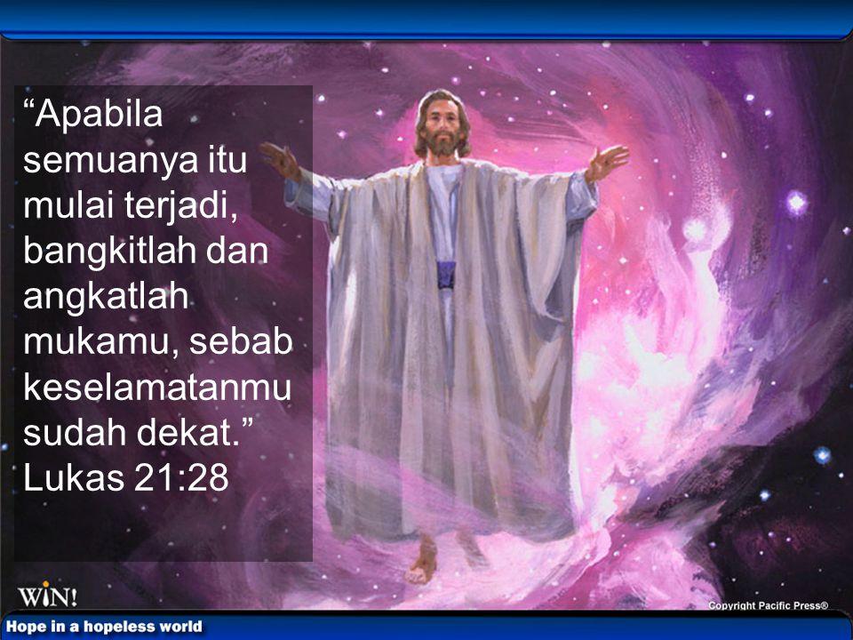 1717 Apabila semuanya itu mulai terjadi, bangkitlah dan angkatlah mukamu, sebab keselamatanmu sudah dekat. Lukas 21:28.