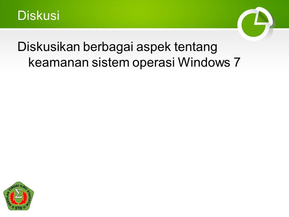 Diskusi Diskusikan berbagai aspek tentang keamanan sistem operasi Windows 7