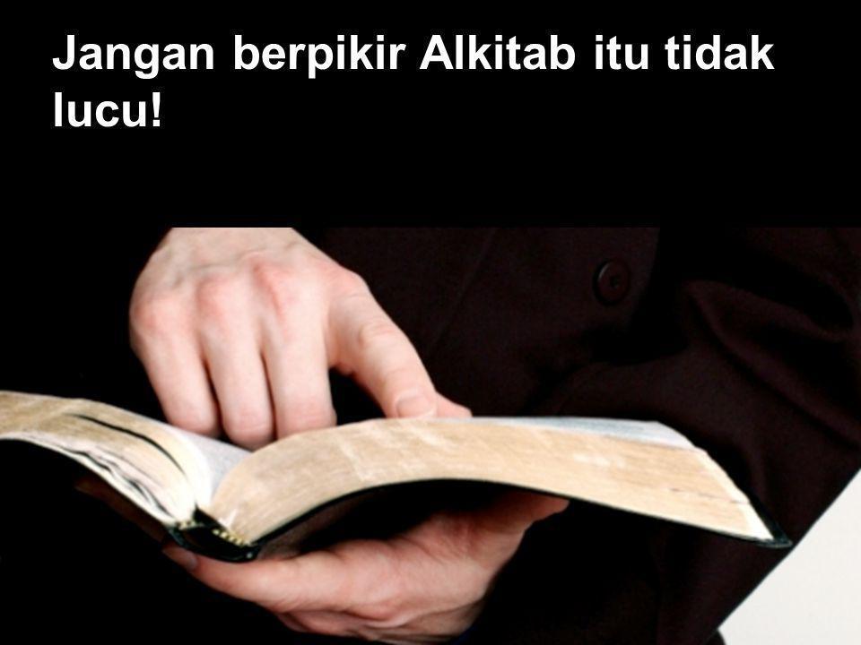 Jangan berpikir Alkitab itu tidak lucu!