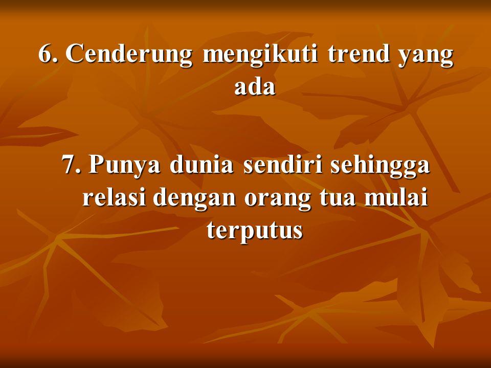 6. Cenderung mengikuti trend yang ada