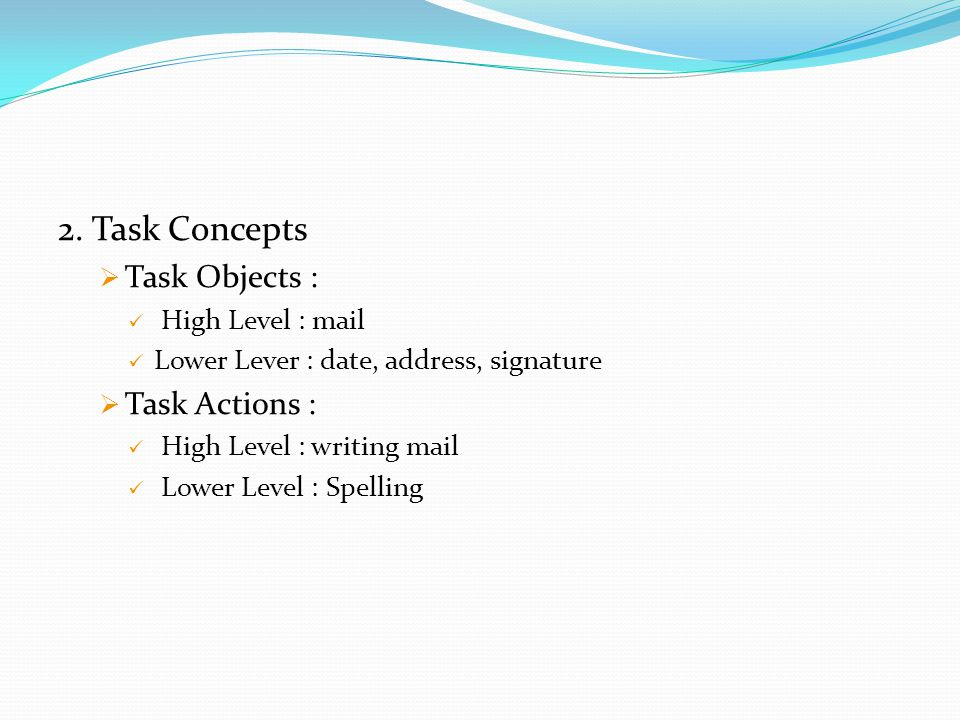 2. Task Concepts Task Objects : Task Actions : High Level : mail