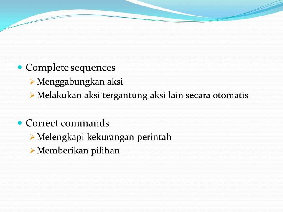 Complete sequences Correct commands Menggabungkan aksi