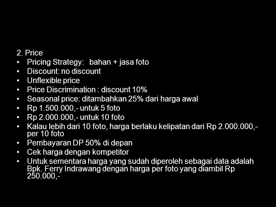 2. Price Pricing Strategy: bahan + jasa foto. Discount: no discount. Unflexible price. Price Discrimination : discount 10%